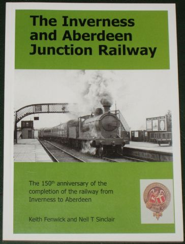 The Inverness and Aberdeen Junction Railway, by Keith Fenwick and Neil Sinclair